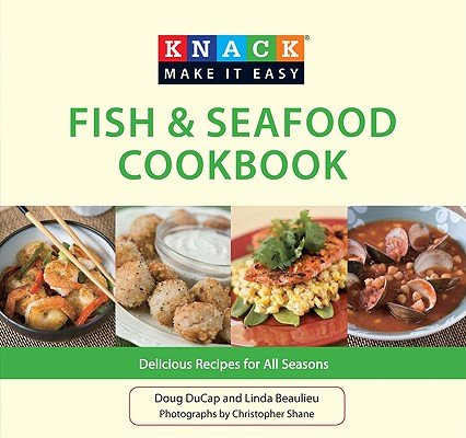 Knack Fish & Seafood Cookbook By Ducap, Doug/ Beaulieu, Linda/ Shane, Christopher (PHT)